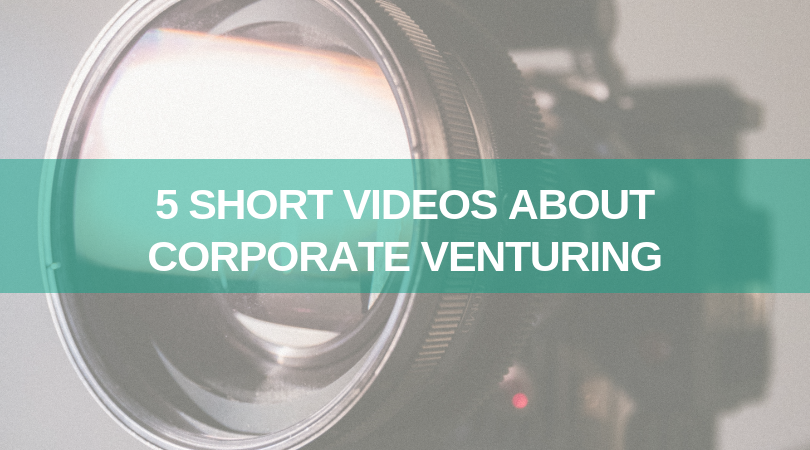5 short videos about corporate venturing